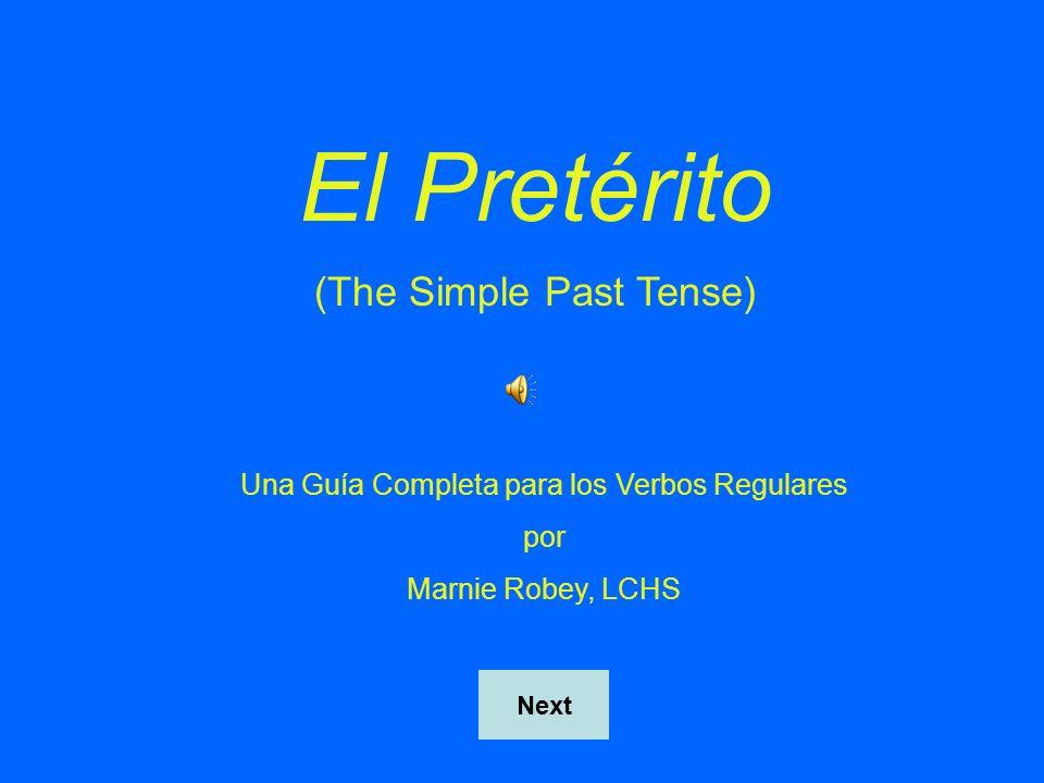 El Pretérito (The Simple Past Tense) Una Guía Completa para los Verbos Regulares por Marnie Robey, LCHS Next
