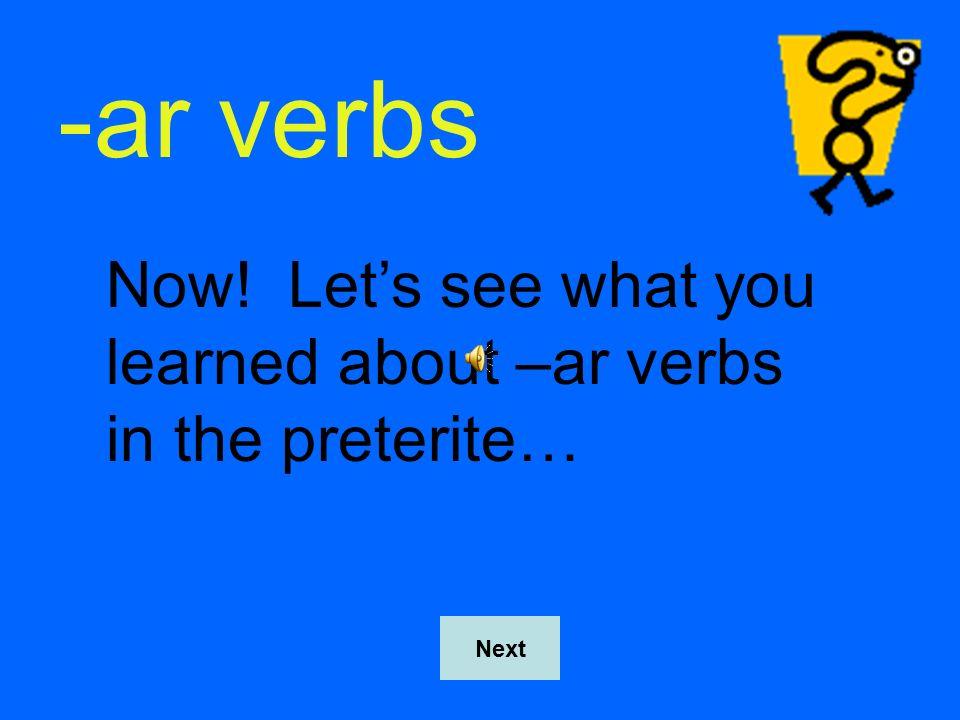 -ar verbs Examples of spelling changes -car-zar-gar toqué practiqué saqué jugué llegué pagué almorcé empecé comencé Next