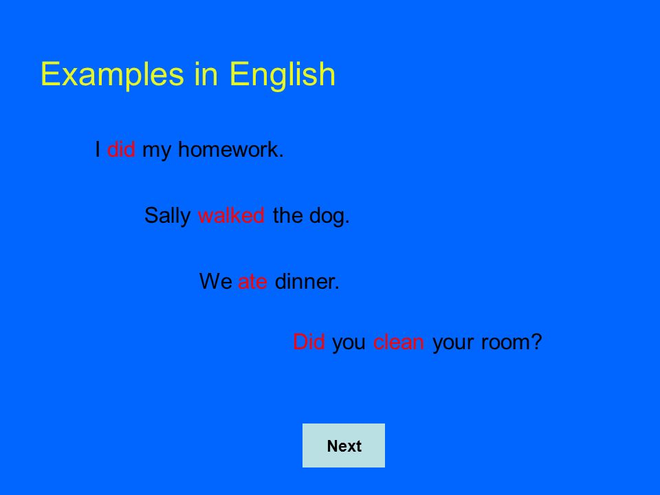 Examples in English I did my homework.Sally walked the dog.