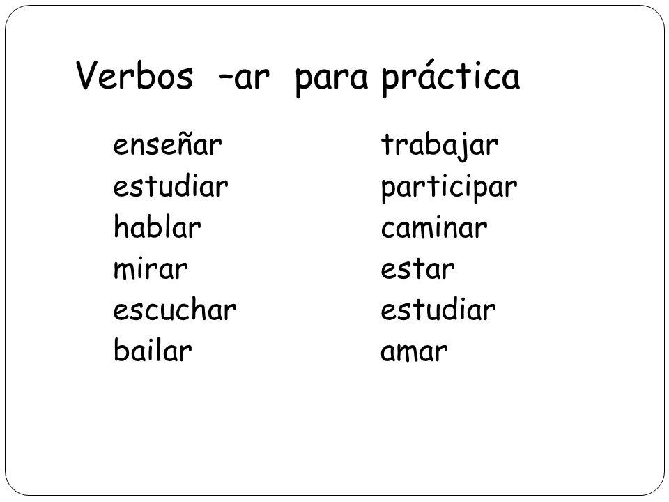 Verbos –ar para práctica enseñartrabajar estudiarparticipar hablarcaminar mirarestar escucharestudiar bailaramar