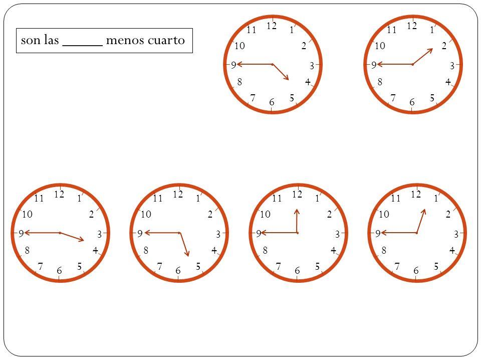 Son las seis menos veinte Son las doce menos diez Son las siete menos cuarto Son las diez menos cinco Practica 12 1 2 3 4 5 6 7 8 9 10 11 12 1 2 3 4 5 6 7 8 9 10 11 12 1 2 3 4 5 6 7 8 9 10 11 12 1 2 3 4 5 6 7 8 9 10 11