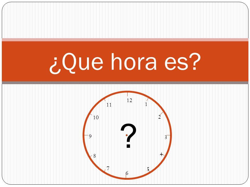 mano mano son las_____(en punto) son las_____ y _____ son las_____ y cuarto Son las_____y media 12 1 2 3 4 5 6 7 8 9 10 11 La hora en español se dice de la siguiente manera: