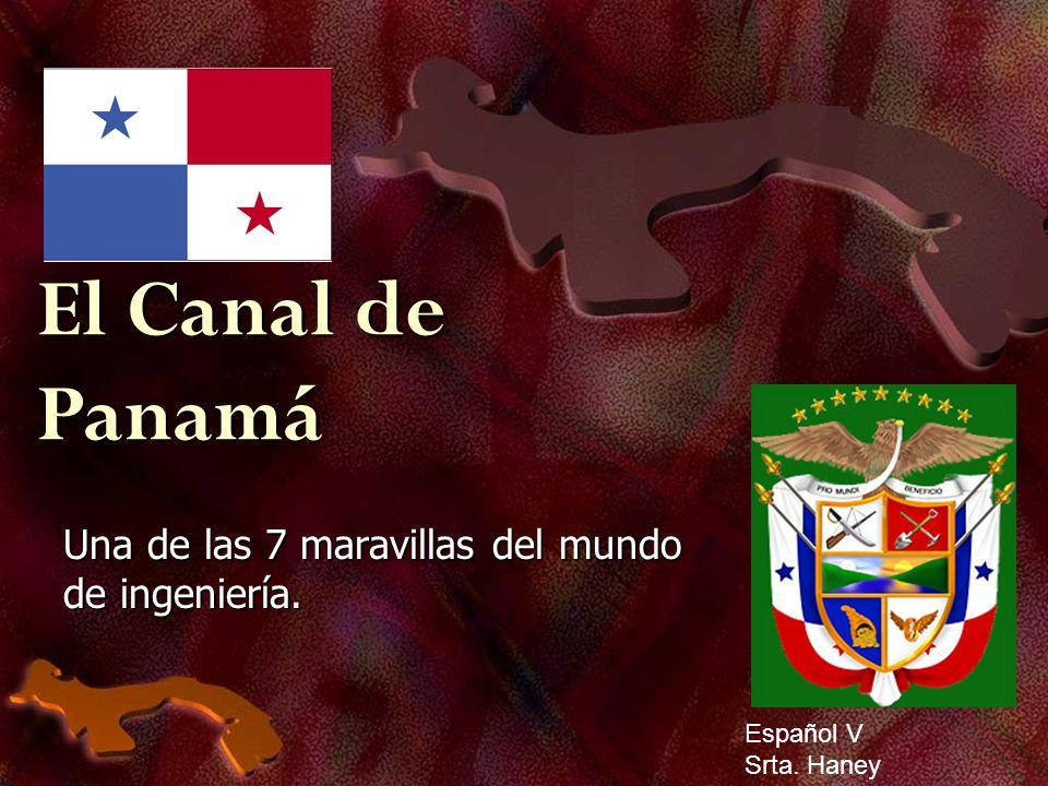 El Canal de Panamá Una de las 7 maravillas del mundo de ingeniería. Español V Srta. Haney
