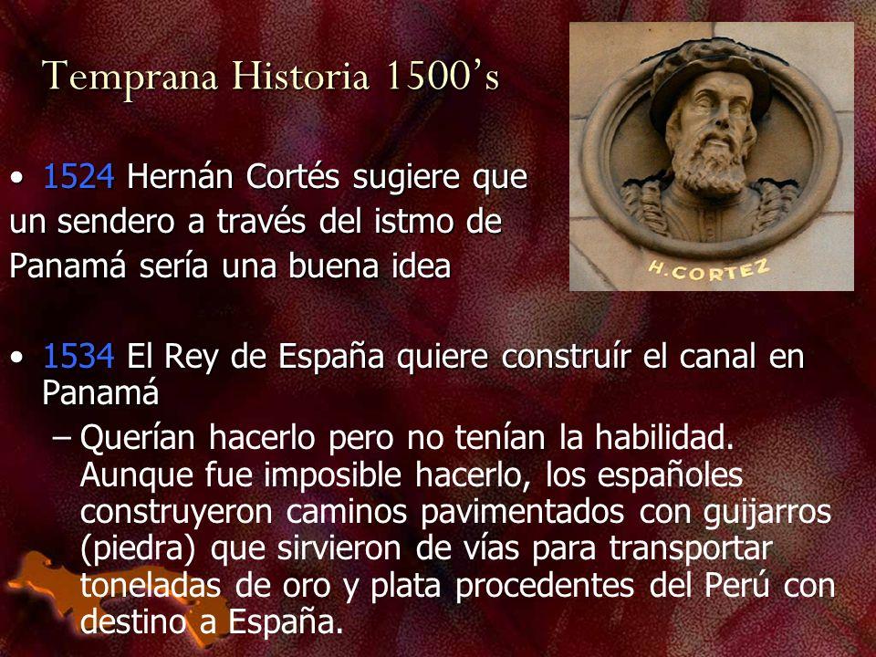 Temprana Historia 1500s 1524 Hernán Cortés sugiere que1524 Hernán Cortés sugiere que un sendero a través del istmo de Panamá sería una buena idea 1534
