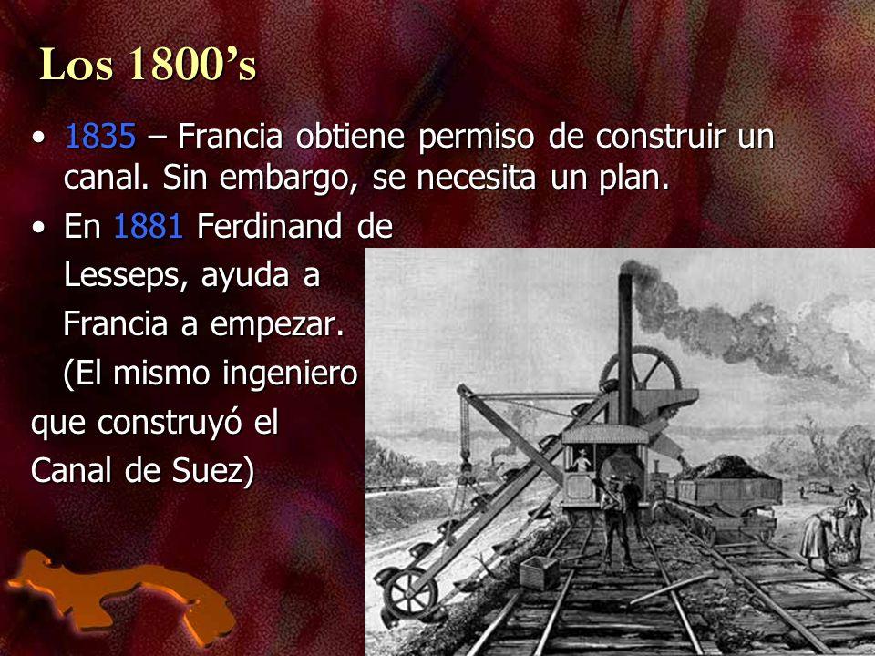 Los 1800s 1835 – Francia obtiene permiso de construir un canal. Sin embargo, se necesita un plan.1835 – Francia obtiene permiso de construir un canal.