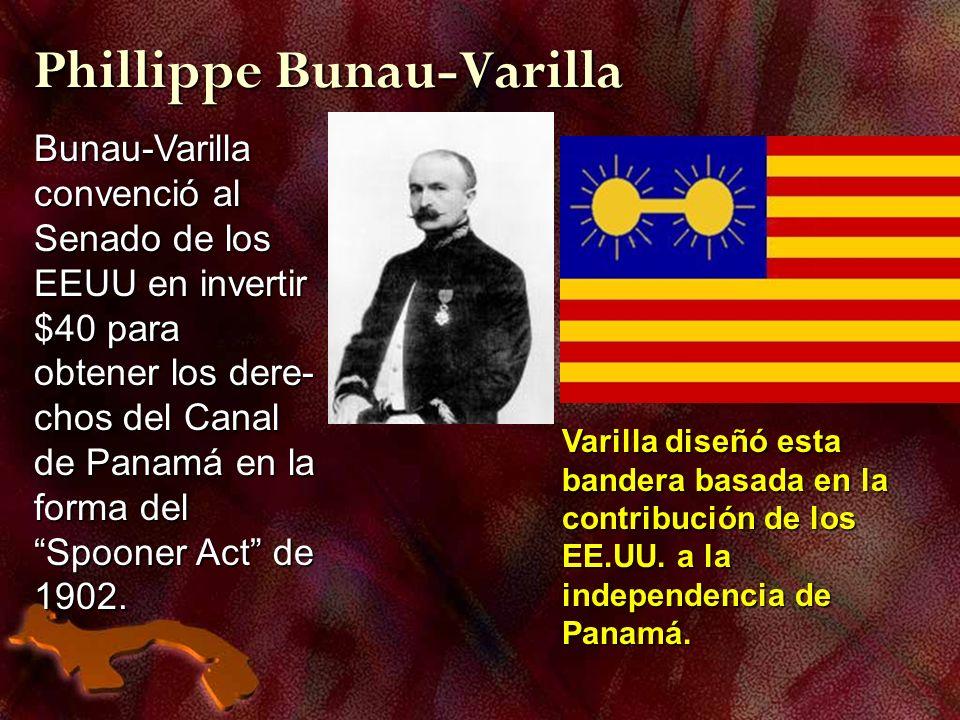 Phillippe Bunau-Varilla Bunau-Varilla convenció al Senado de los EEUU en invertir $40 para obtener los dere- chos del Canal de Panamá en la forma del