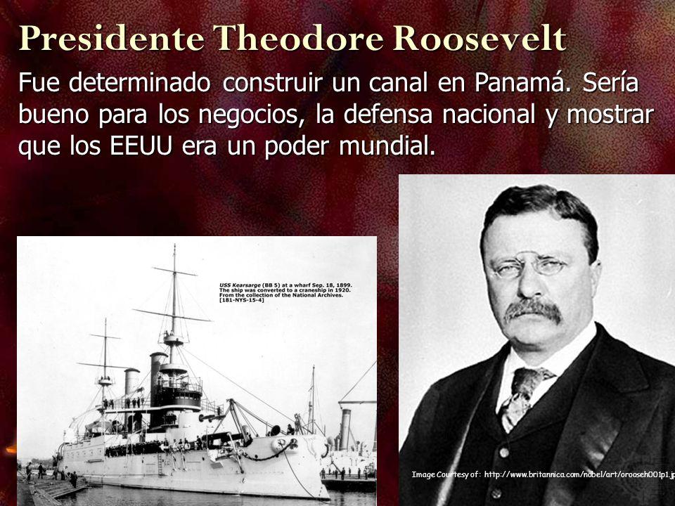 Image Courtesy of: http://www.britannica.com/nobel/art/orooseh001p1.jpg Fue determinado construir un canal en Panamá. Sería bueno para los negocios, l