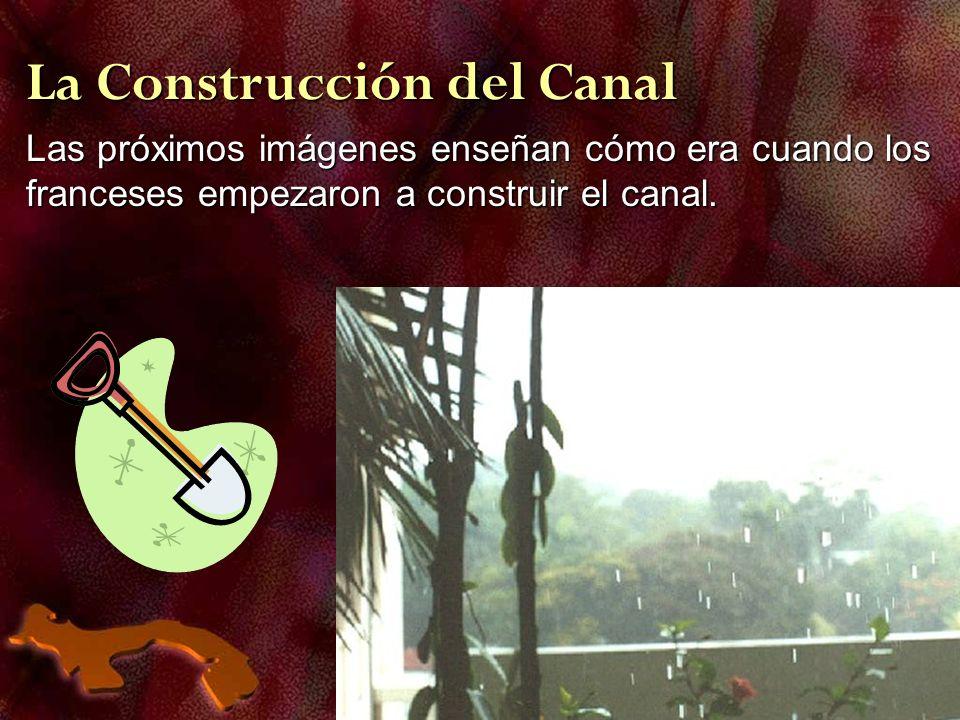 La Construcción del Canal Las próximos imágenes enseñan cómo era cuando los franceses empezaron a construir el canal.