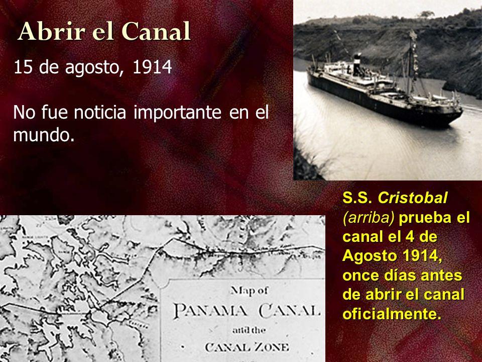 Abrir el Canal 15 de agosto, 1914 No fue noticia importante en el mundo. S.S. Cristobal (arriba) prueba el canal el 4 de Agosto 1914, once días antes