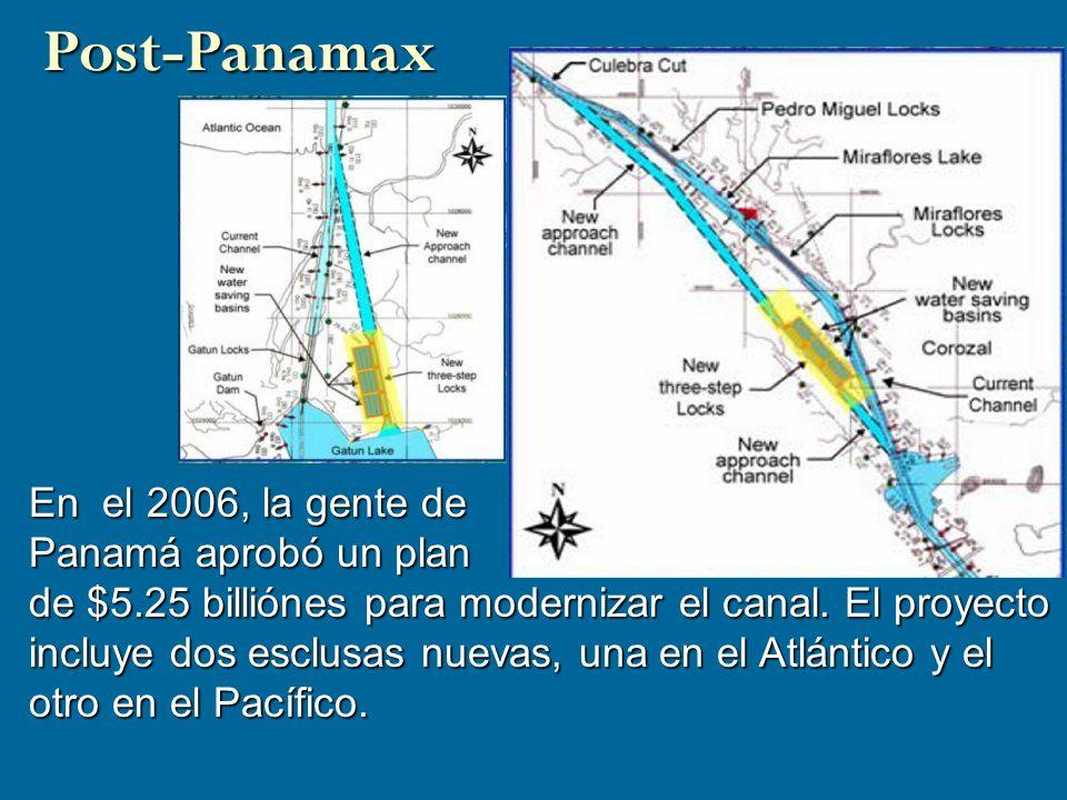 En el 2006, la gente de Panamá aprobó un plan de $5.25 billiónes para modernizar el canal. El proyecto incluye dos esclusas nuevas, una en el Atlántic