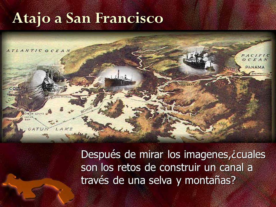 Atajo a San Francisco Después de mirar los imagenes,¿cuales son los retos de construir un canal a través de una selva y montañas?