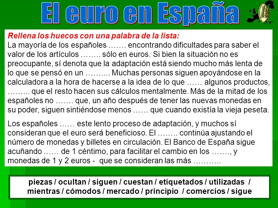 Rellena los huecos con una palabra de la lista: La mayoría de los españoles ……. encontrando dificultades para saber el valor de los artículos …….. sól