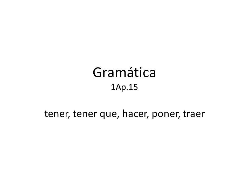 Gramática 1Ap.15 tener, tener que, hacer, poner, traer