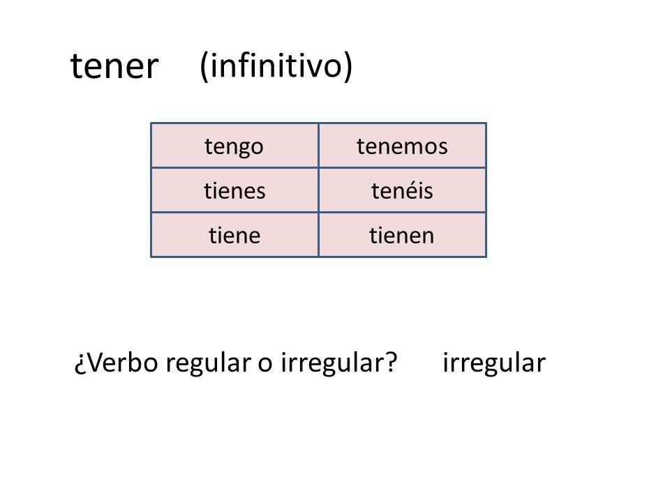 (infinitivo) tengo tienes tiene tenéis tienen tenemos tener ¿Verbo regular o irregular?irregular