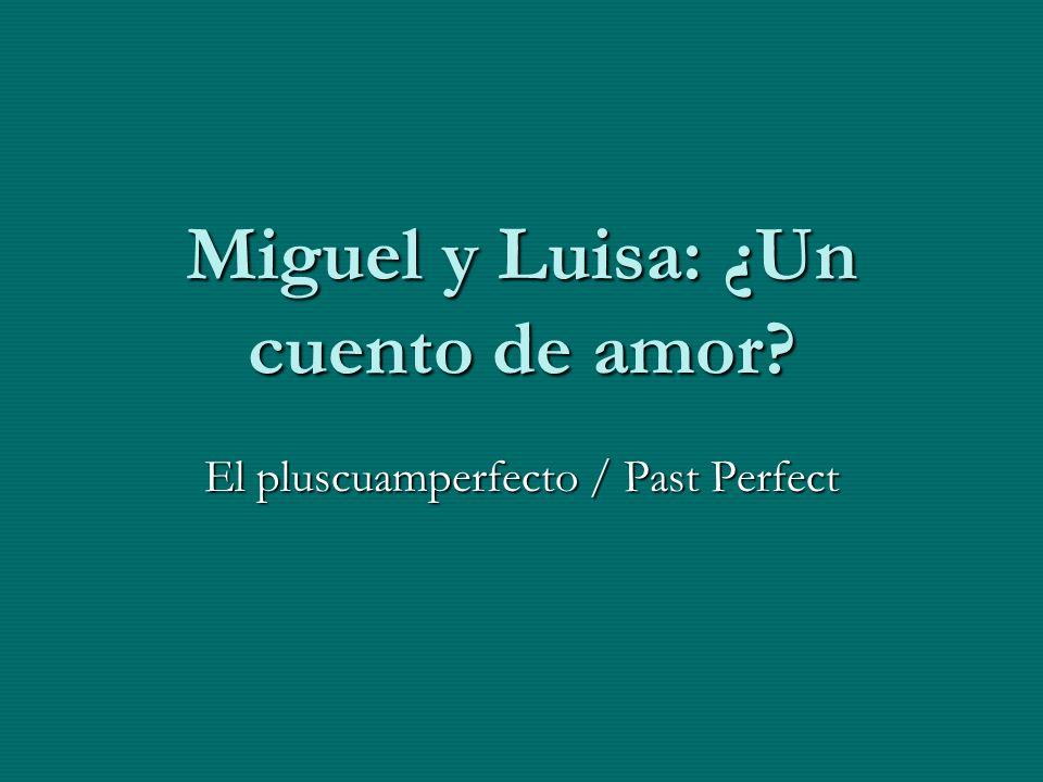 Hoy vamos a ver un cuento de amor de Miguel y Luisa, y vamos a hablar de acciones pasadas que pasaron antes de otras acciones.