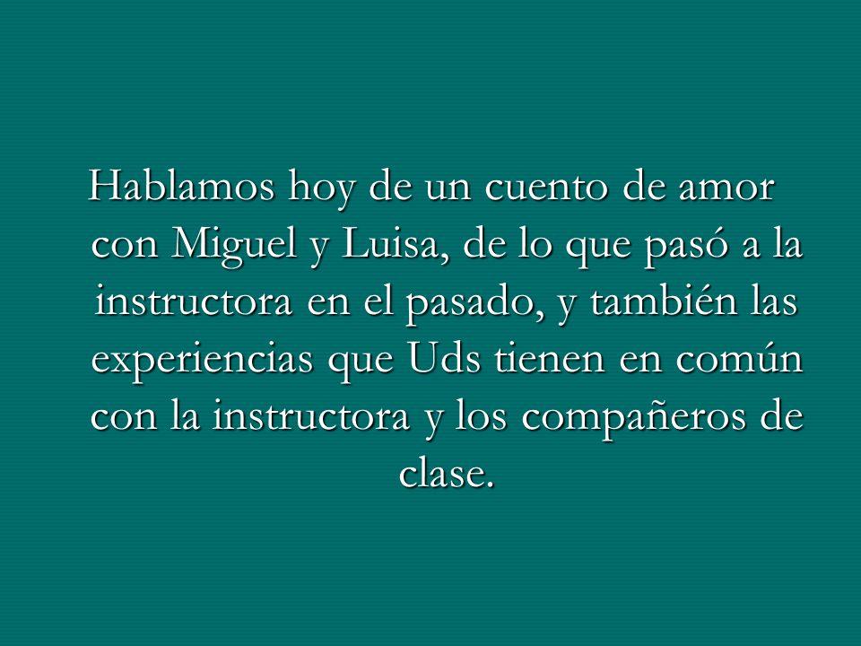 Hablamos hoy de un cuento de amor con Miguel y Luisa, de lo que pasó a la instructora en el pasado, y también las experiencias que Uds tienen en común con la instructora y los compañeros de clase.