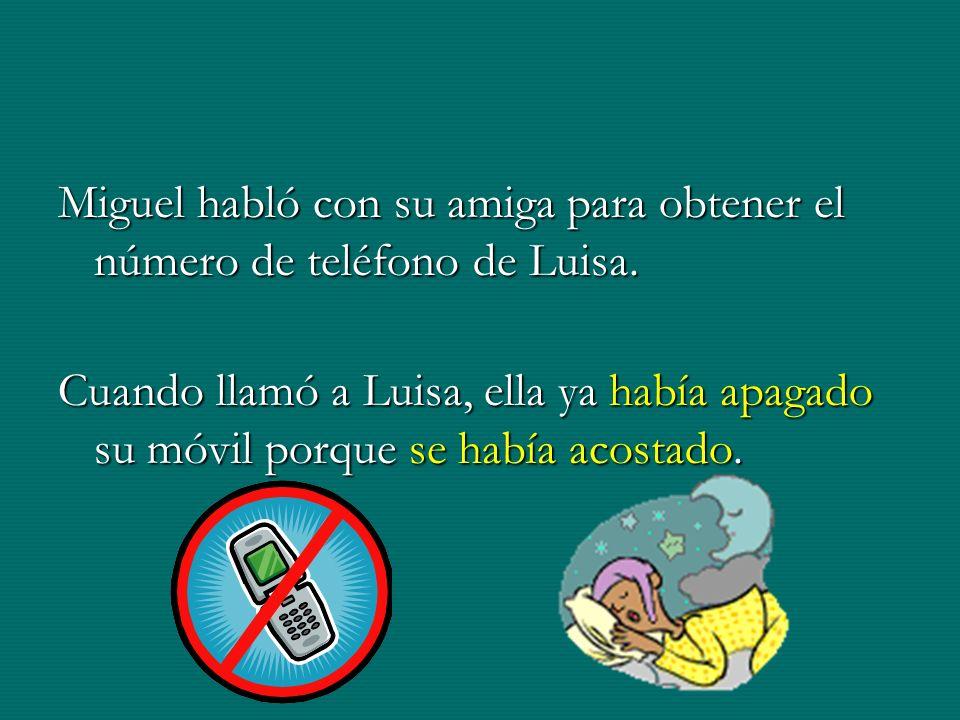Miguel habló con su amiga para obtener el número de teléfono de Luisa. Cuando llamó a Luisa, ella ya había apagado su móvil porque se había acostado.