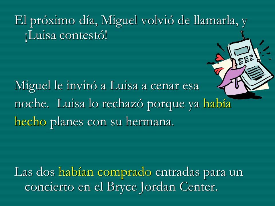 El próximo día, Miguel volvió de llamarla, y ¡Luisa contestó.