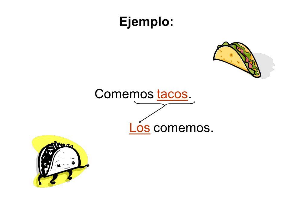 Comemos tacos. Los comemos. Ejemplo: