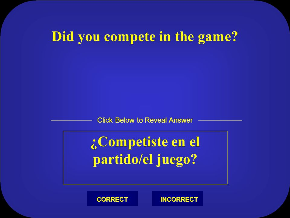 I scored a goal Yo metí un gol Click Below to Reveal Answer INCORRECTCORRECT