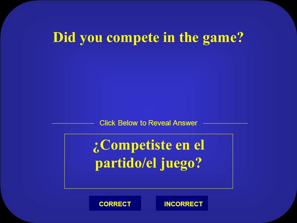 I scored a goal Yo metí un gol Click Below to Reveal Answer INCORRECTCORRECT