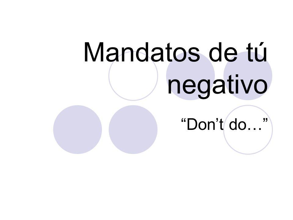 Unos Ejemplos: ¿Uds.pueden ver las reglas de los mandatos negativos.