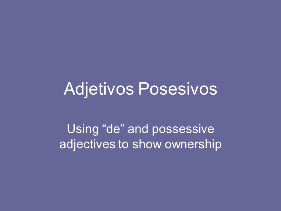 De In Spanish, we use de (of) to show ownership.We put de after the object and before the person.