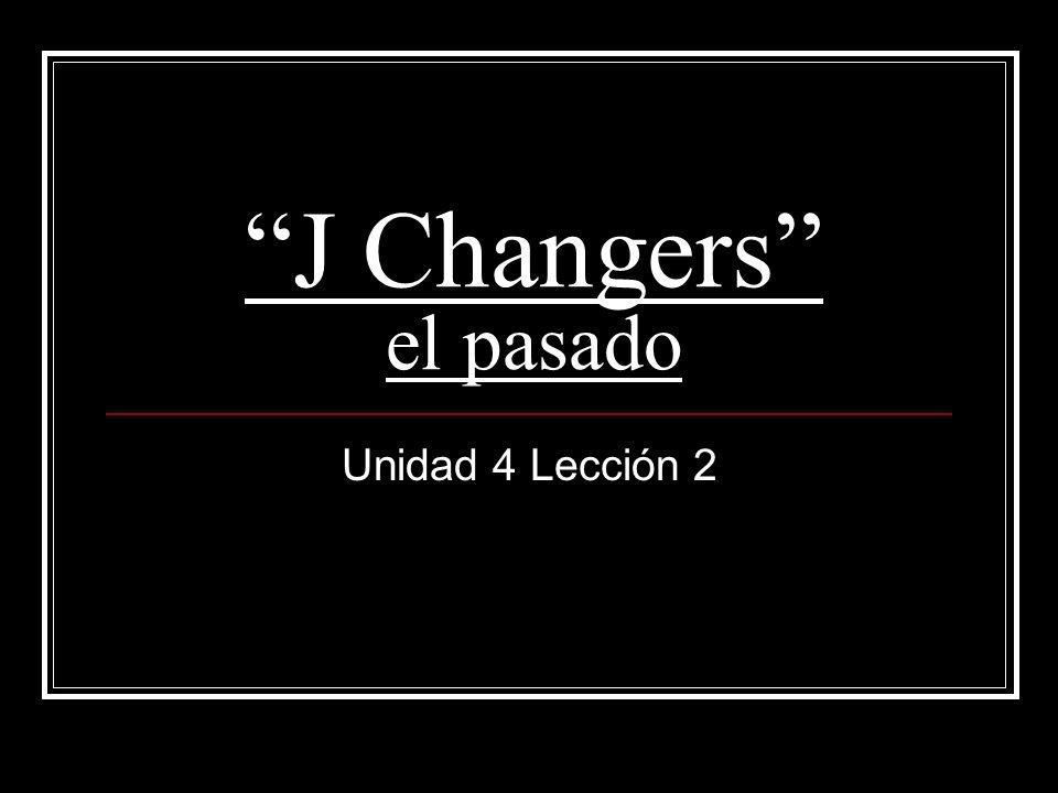 J Changers el pasado Unidad 4 Lección 2
