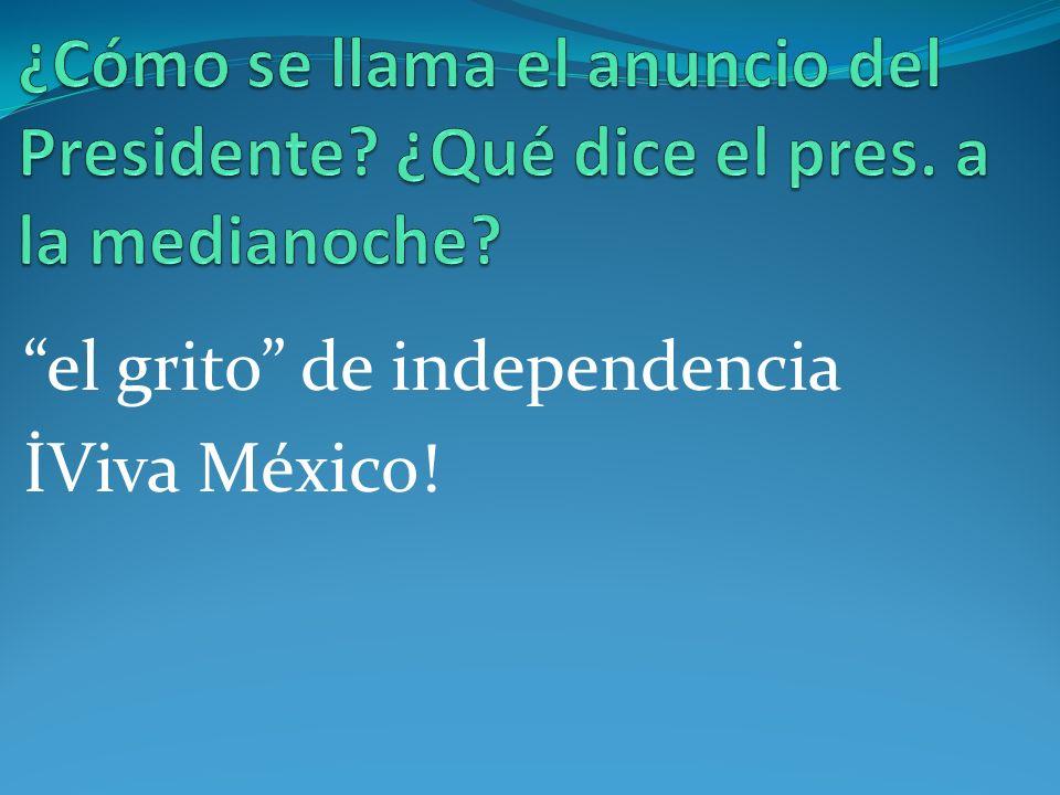 el grito de independencia İViva México!