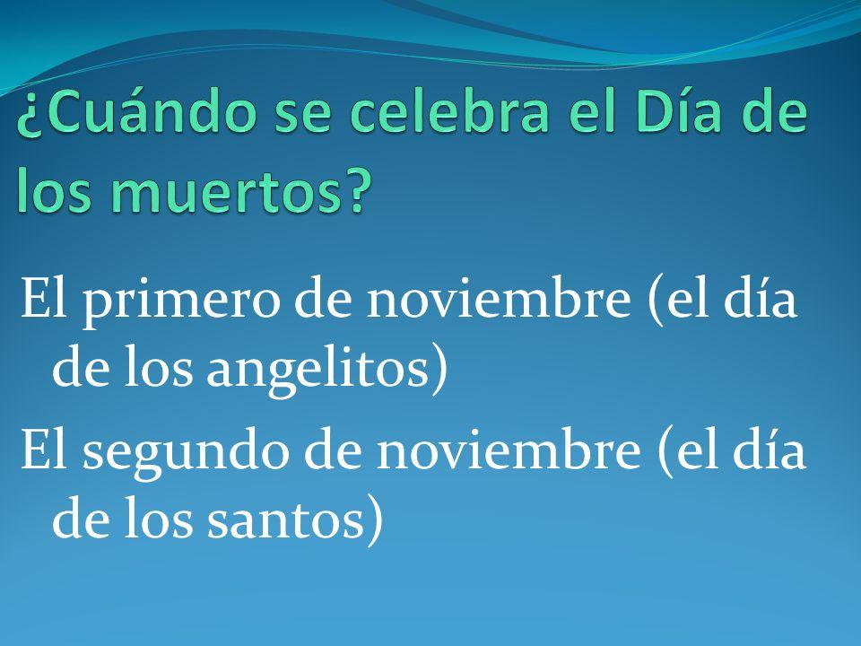 El primero de noviembre (el día de los angelitos) El segundo de noviembre (el día de los santos)