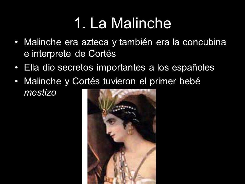 1. La Malinche Malinche era azteca y también era la concubina e interprete de Cortés Ella dio secretos importantes a los españoles Malinche y Cortés t