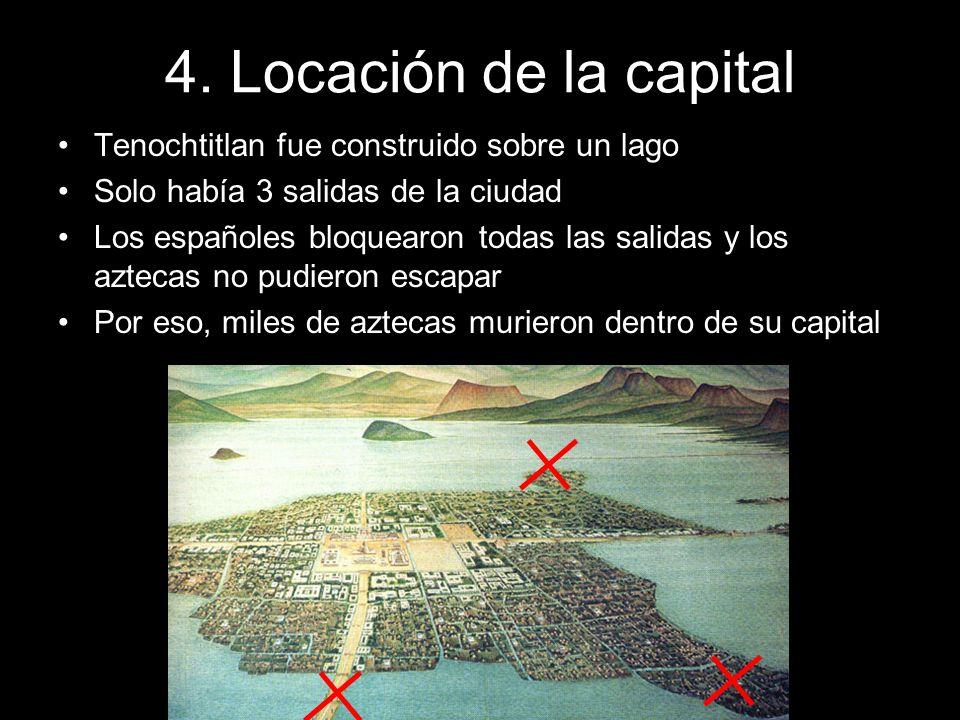 4. Locación de la capital Tenochtitlan fue construido sobre un lago Solo había 3 salidas de la ciudad Los españoles bloquearon todas las salidas y los