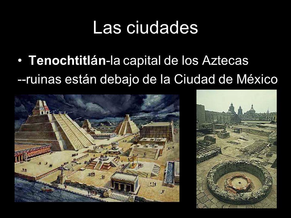 Las ciudades Tenochtitl á n-la capital de los Aztecas --ruinas están debajo de la Ciudad de México