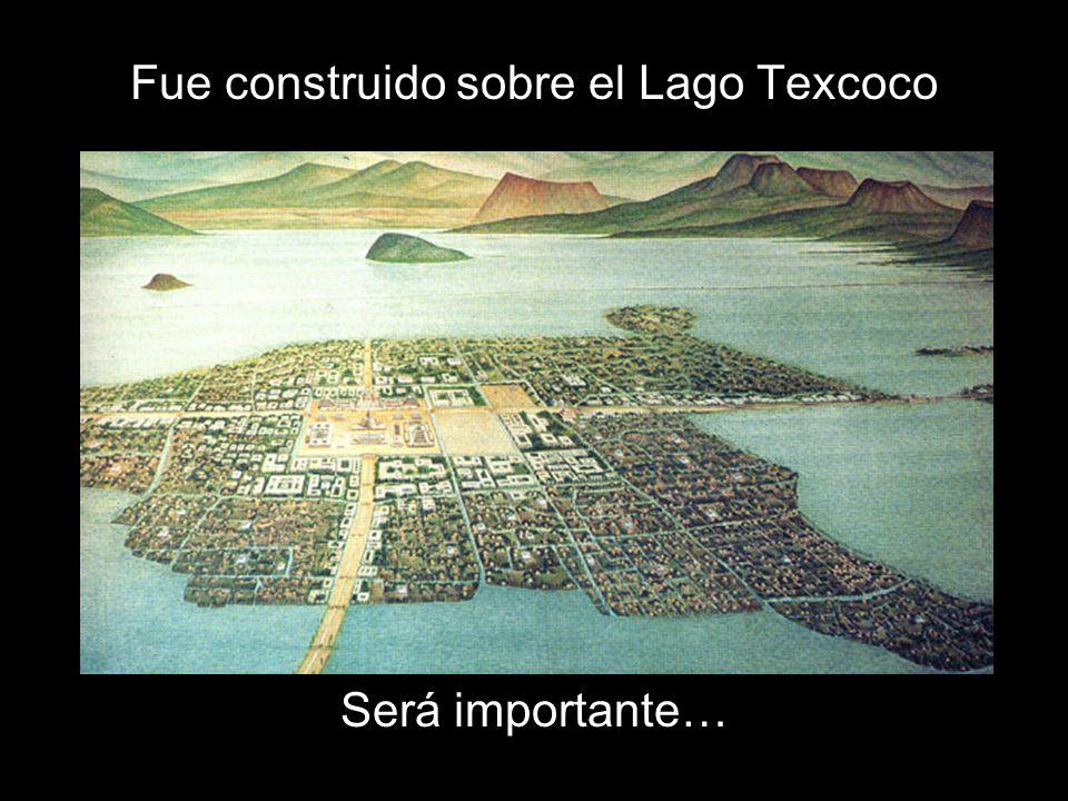 Fue construido sobre el Lago Texcoco Será importante…