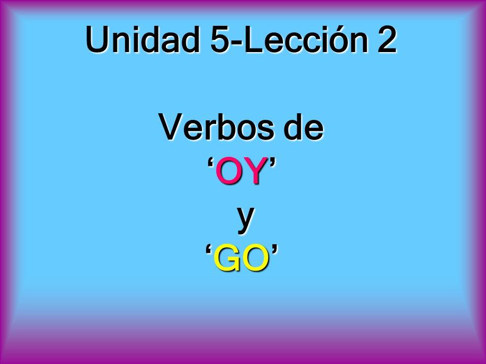 Unidad 5-Lección 2 Verbos deOY yGO