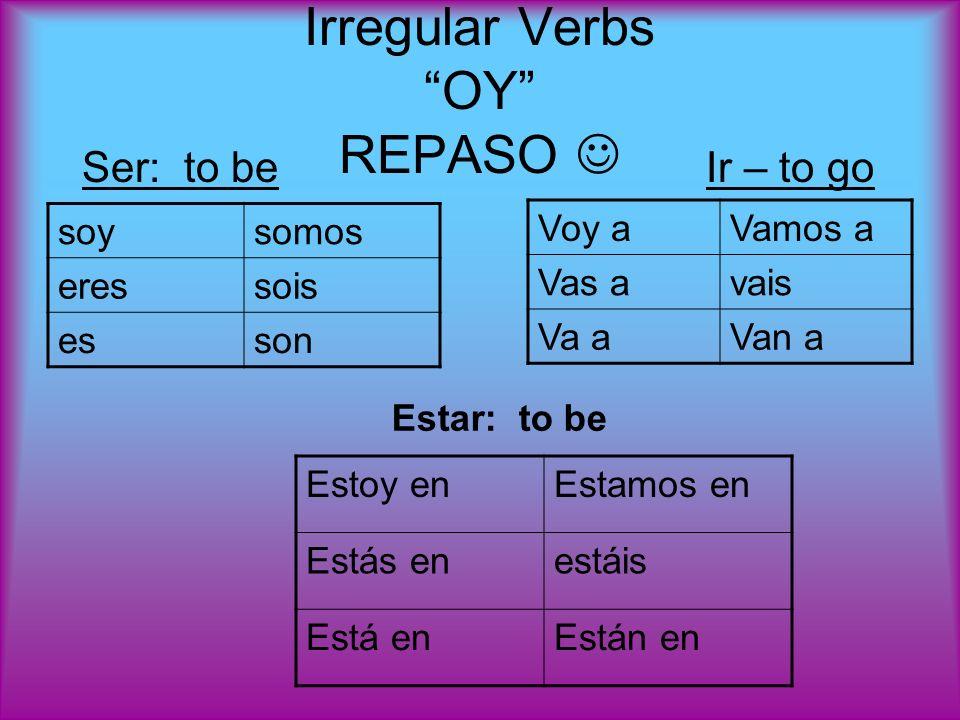 ¿Cuál es un verbo de oy o go.ONLY in the yo form….either is oy or go.