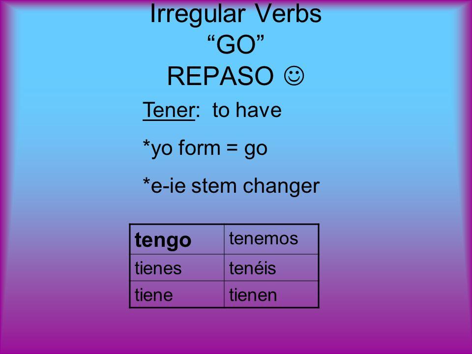 Irregular Verbs GO REPASO tengo tenemos tienestenéis tienetienen Tener: to have *yo form = go *e-ie stem changer