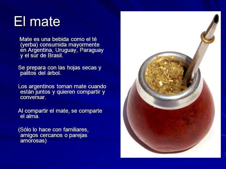 El mate Mate es una bebida como el té (yerba) consumida mayormente en Argentina, Uruguay, Paraguay y el sur de Brasil. Se prepara con las hojas secas