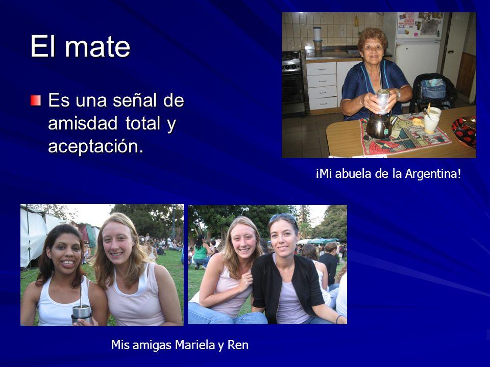 El mate Es una señal de amisdad total y aceptación. ¡Mi abuela de la Argentina! Mis amigas Mariela y Ren