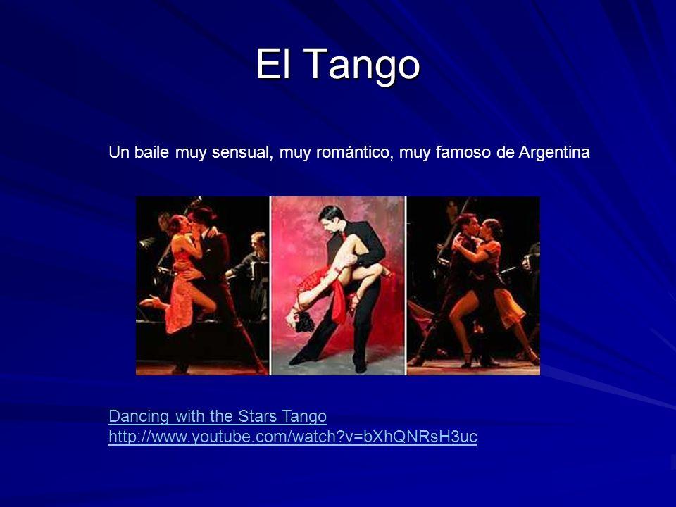 El Tango Un baile muy sensual, muy romántico, muy famoso de Argentina Dancing with the Stars Tango http://www.youtube.com/watch?v=bXhQNRsH3uc