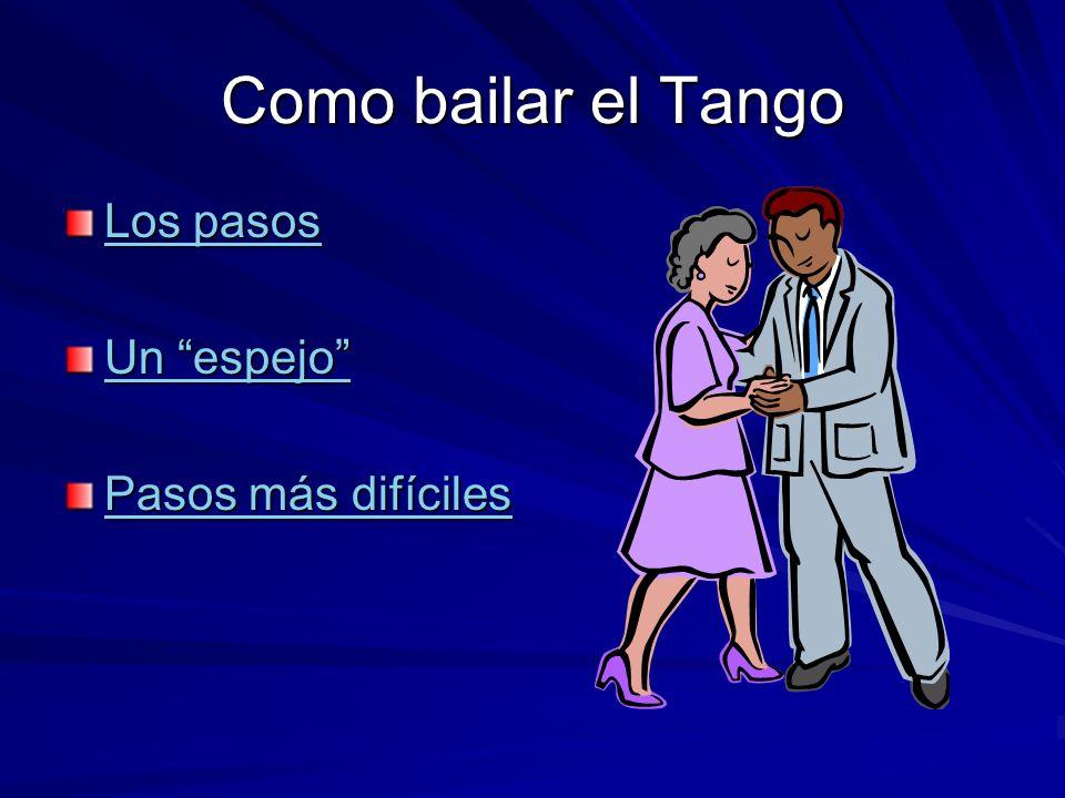 Como bailar el Tango Los pasos Los pasos Un espejo Un espejo Pasos más difíciles Pasos más difíciles