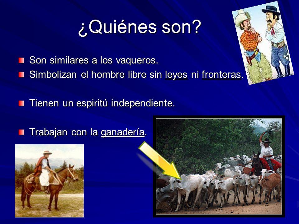 Son similares a los vaqueros. Simbolizan el hombre libre sin leyes ni fronteras. Tienen un espiritú independiente. Trabajan con la ganadería. ¿Quiénes