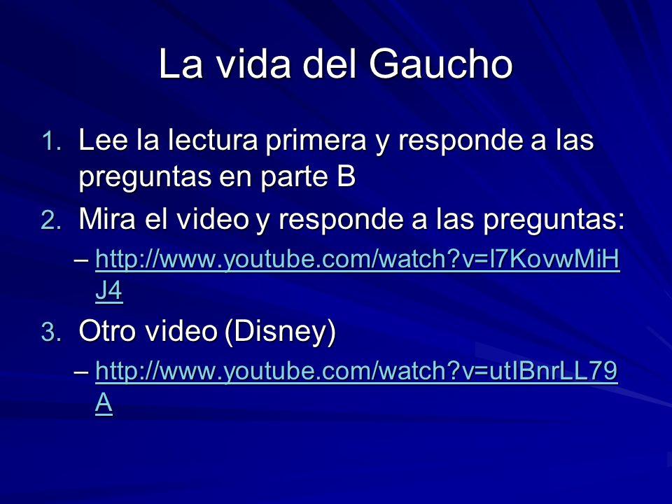 La vida del Gaucho 1. Lee la lectura primera y responde a las preguntas en parte B 2. Mira el video y responde a las preguntas: –http://www.youtube.co