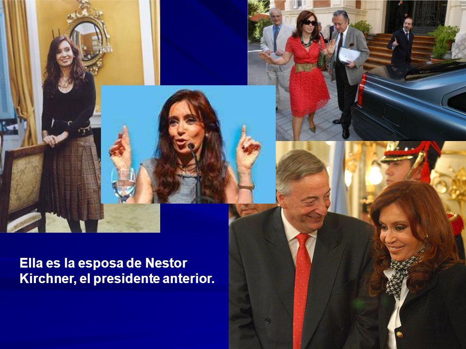Ella es la esposa de Nestor Kirchner, el presidente anterior.