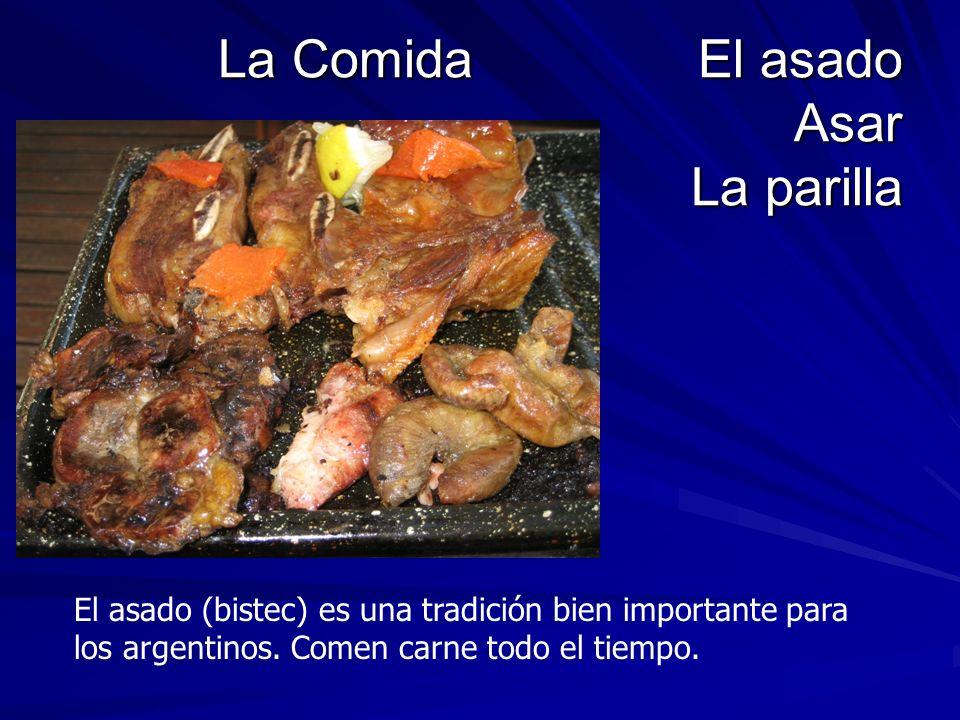 La ComidaEl asado Asar La parilla El asado (bistec) es una tradición bien importante para los argentinos. Comen carne todo el tiempo.