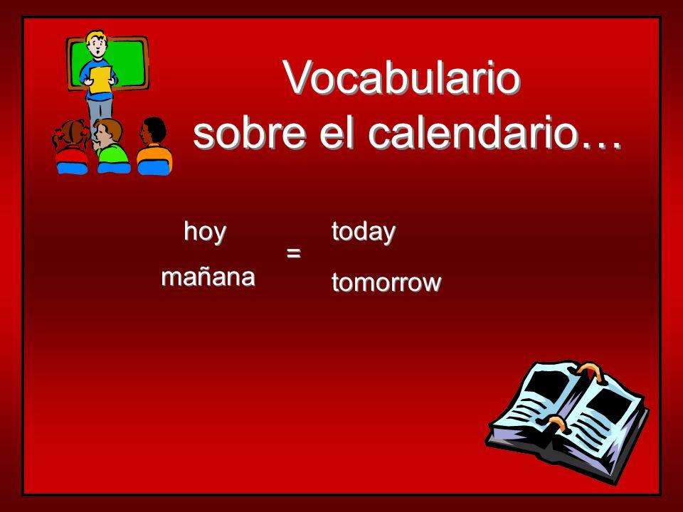Vocabulario sobre el calendario… Vocabulario sobre el calendario… hoy mañana today tomorrow = =
