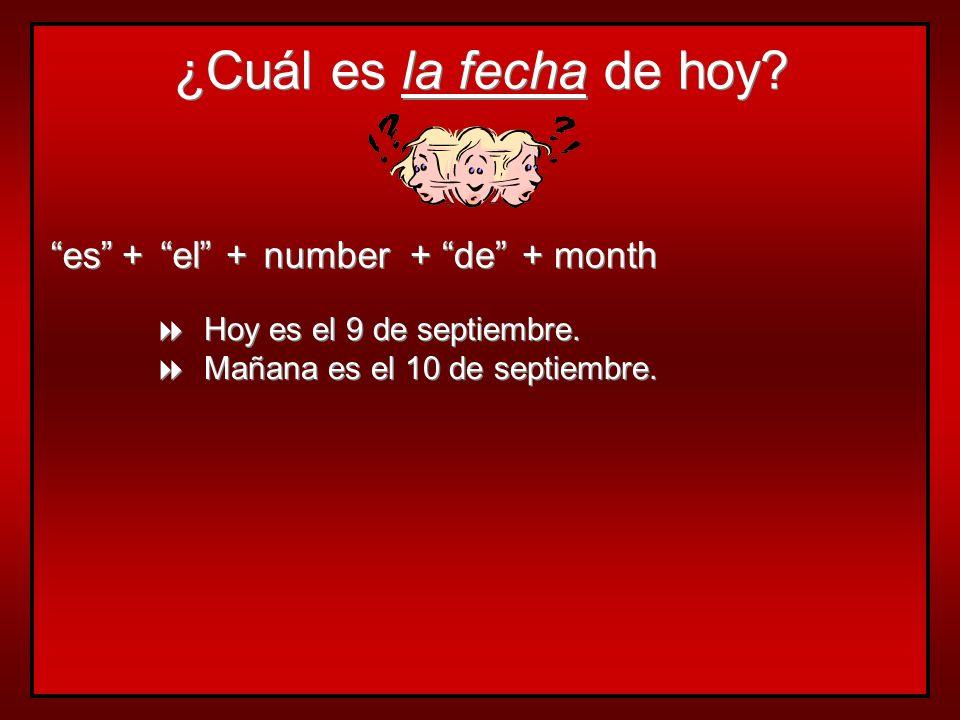 ¿Cuál es la fecha de hoy.es + + el + + number + + de + + month Hoy es el 9 de septiembre.