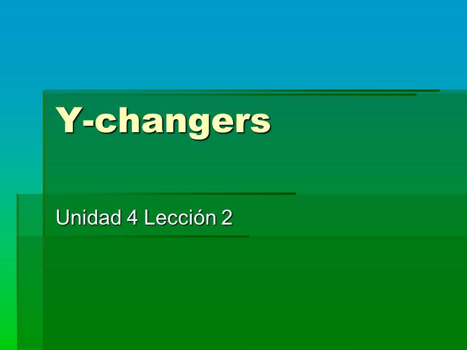 Y-changers Unidad 4 Lección 2
