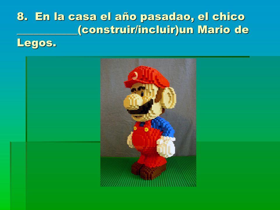 8. En la casa el año pasadao, el chico ___________(construir/incluir)un Mario de Legos.