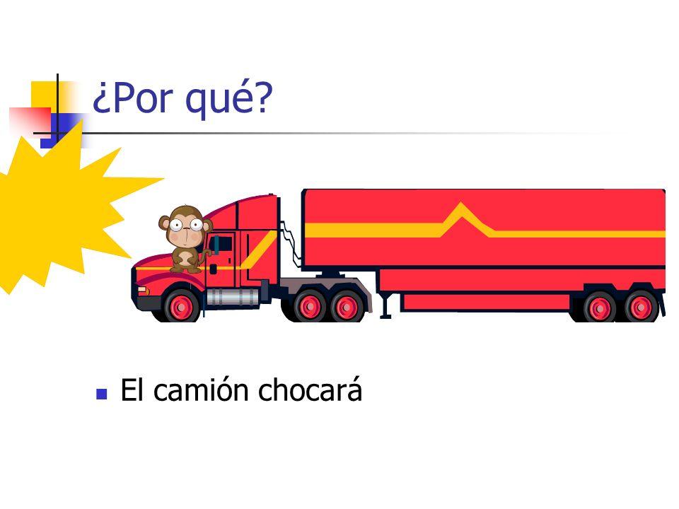 ¿Por qué? El camión chocará